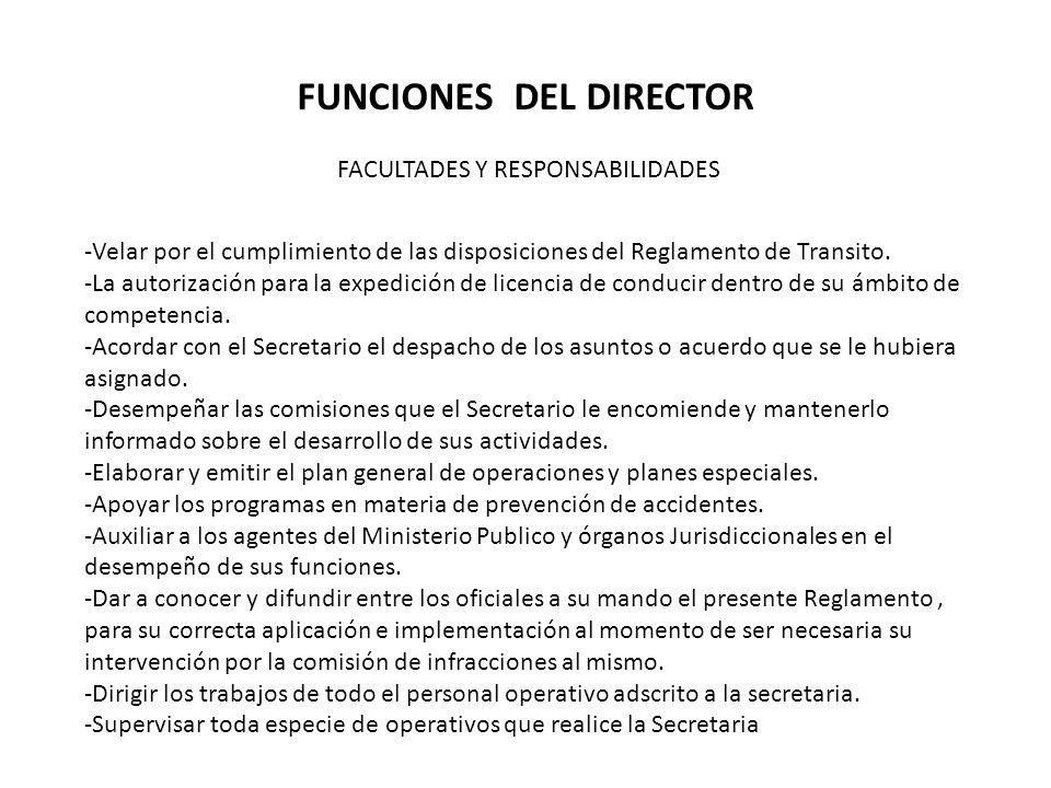 FUNCIONES DEL DIRECTOR FACULTADES Y RESPONSABILIDADES -Velar por el cumplimiento de las disposiciones del Reglamento de Transito.