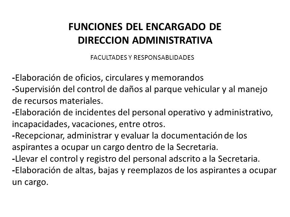 FUNCIONES DEL ENCARGADO DE DIRECCION ADMINISTRATIVA -Elaboración de oficios, circulares y memorandos -Supervisión del control de daños al parque vehicular y al manejo de recursos materiales.