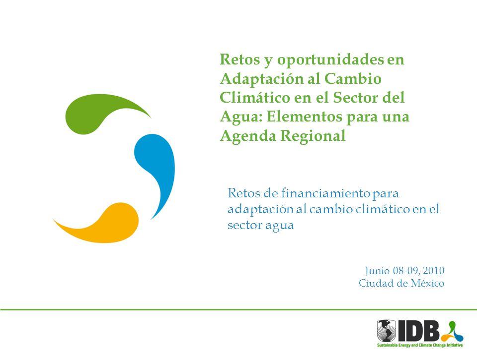 Retos de financiamiento para adaptación al cambio climático en el sector agua Retos y oportunidades en Adaptación al Cambio Climático en el Sector del