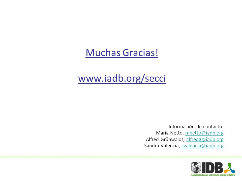 Muchas Gracias! www.iadb.org/secci Información de contacto: Maria Netto, mnetto@iadb.orgmnetto@iadb.org Alfred Grünwaldt, alfredg@iadb.org Sandra Vale