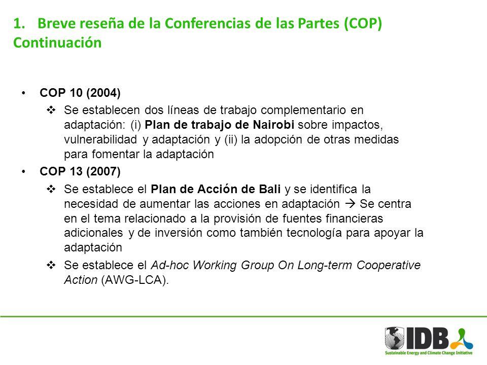 1.Breve reseña de la Conferencias de las Partes (COP) Continuación COP 10 (2004) Se establecen dos líneas de trabajo complementario en adaptación: (i)