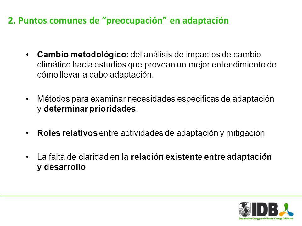 2. Puntos comunes de preocupación en adaptación Cambio metodológico: del análisis de impactos de cambio climático hacia estudios que provean un mejor