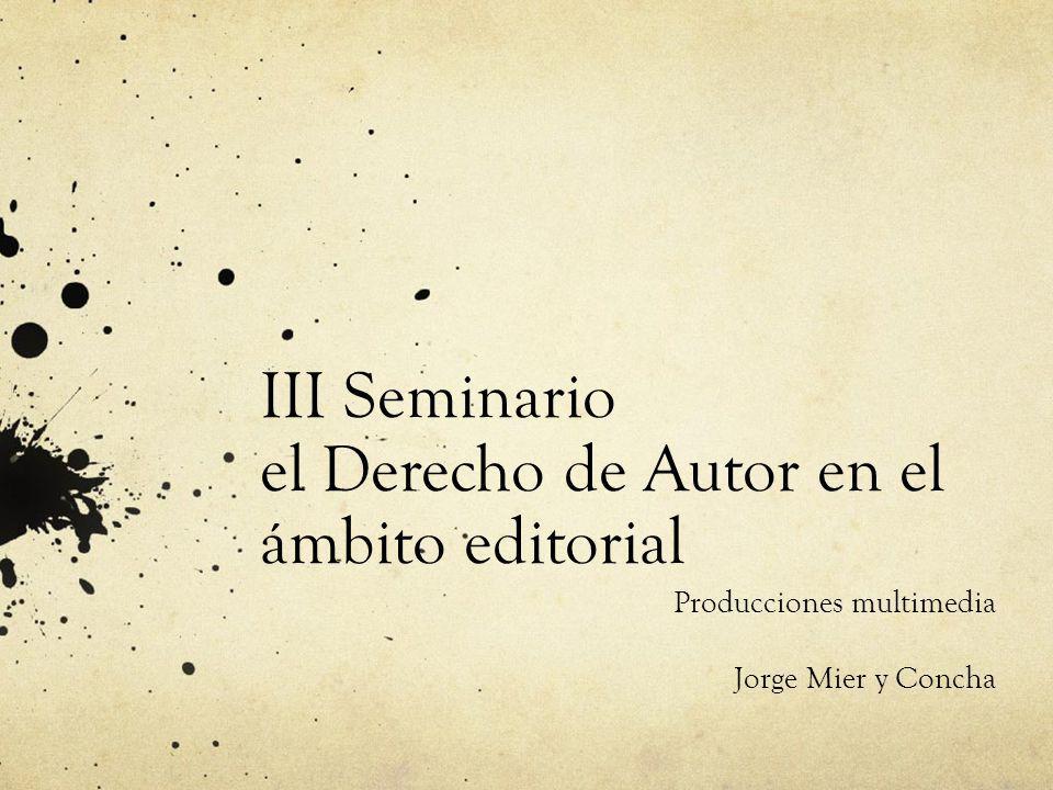 III Seminario el Derecho de Autor en el ámbito editorial Producciones multimedia Jorge Mier y Concha