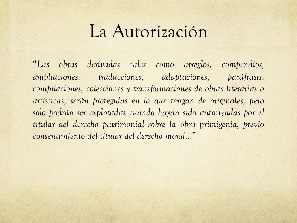 La Autorización Las obras derivadas tales como arreglos, compendios, ampliaciones, traducciones, adaptaciones, paráfrasis, compilaciones, colecciones