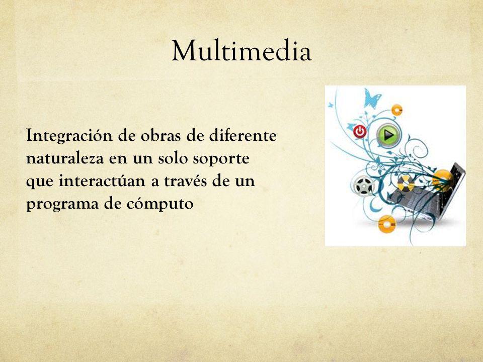 Multimedia Integración de obras de diferente naturaleza en un solo soporte que interactúan a través de un programa de cómputo