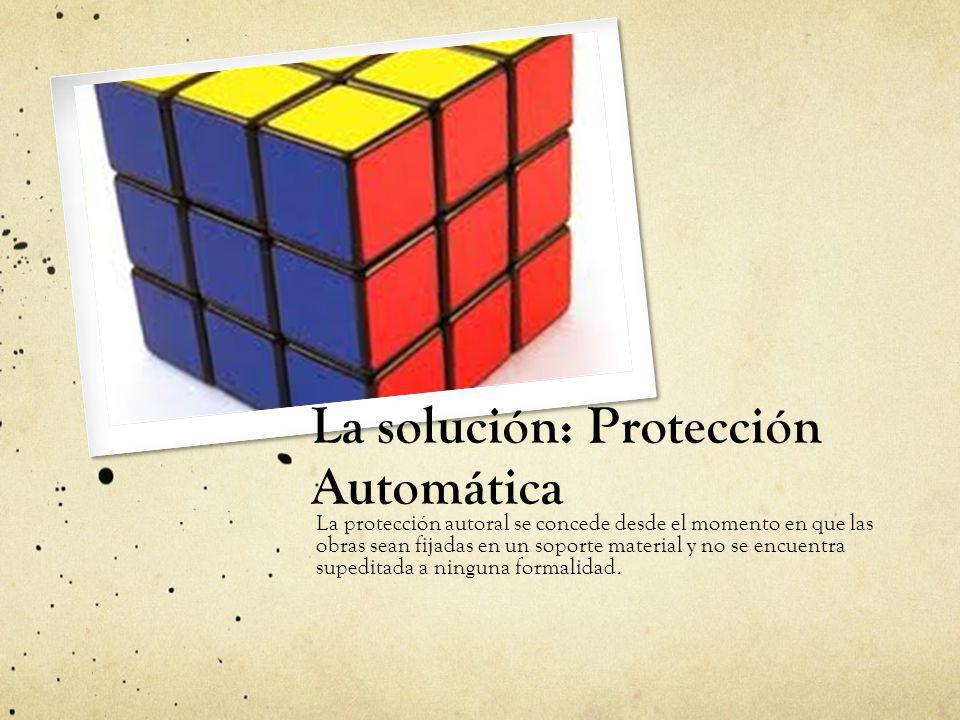 La solución: Protección Automática La protección autoral se concede desde el momento en que las obras sean fijadas en un soporte material y no se encu