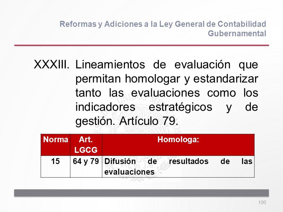 100 XXXIII.Lineamientos de evaluación que permitan homologar y estandarizar tanto las evaluaciones como los indicadores estratégicos y de gestión. Art