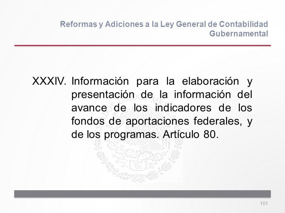101 XXXIV.Información para la elaboración y presentación de la información del avance de los indicadores de los fondos de aportaciones federales, y de