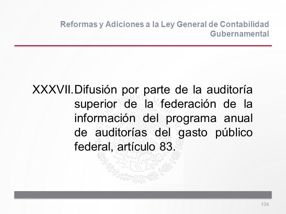 104 XXXVII.Difusión por parte de la auditoría superior de la federación de la información del programa anual de auditorías del gasto público federal,