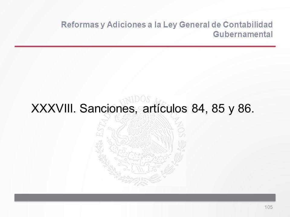 105 XXXVIII.Sanciones, artículos 84, 85 y 86. Reformas y Adiciones a la Ley General de Contabilidad Gubernamental