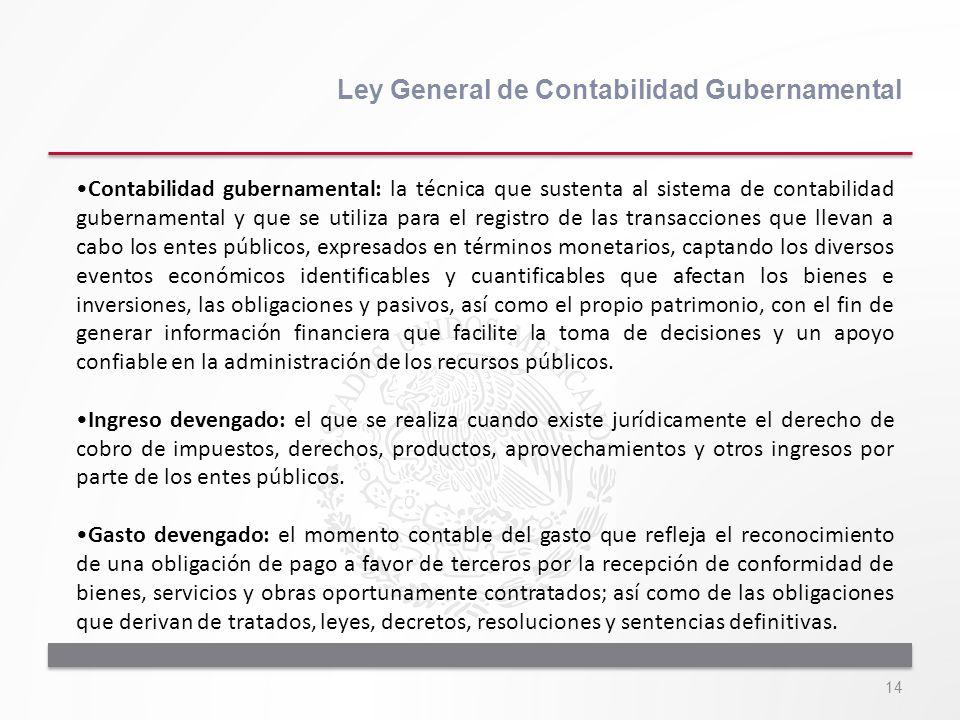 14 Ley General de Contabilidad Gubernamental Contabilidad gubernamental: la técnica que sustenta al sistema de contabilidad gubernamental y que se uti