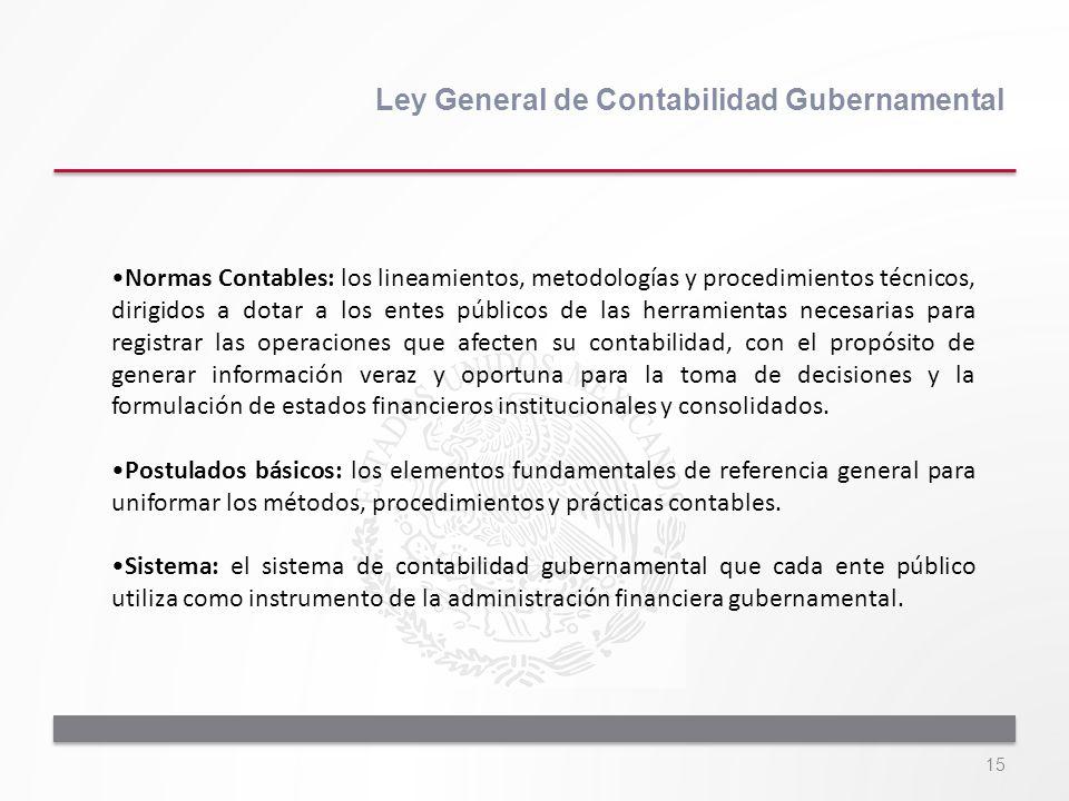 15 Ley General de Contabilidad Gubernamental Normas Contables: los lineamientos, metodologías y procedimientos técnicos, dirigidos a dotar a los entes