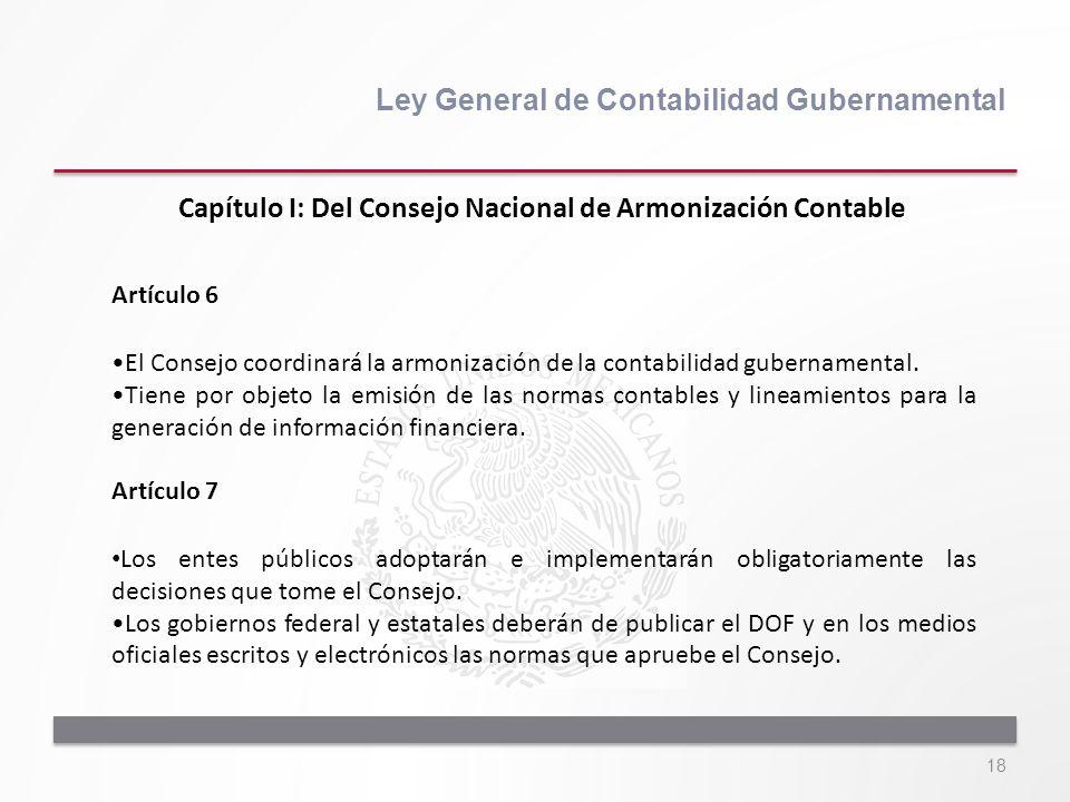 18 Ley General de Contabilidad Gubernamental Artículo 6 El Consejo coordinará la armonización de la contabilidad gubernamental. Tiene por objeto la em