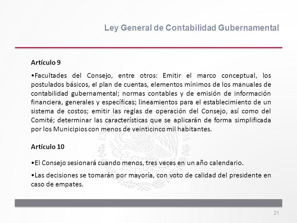 21 Ley General de Contabilidad Gubernamental Artículo 9 Facultades del Consejo, entre otros: Emitir el marco conceptual, los postulados básicos, el pl