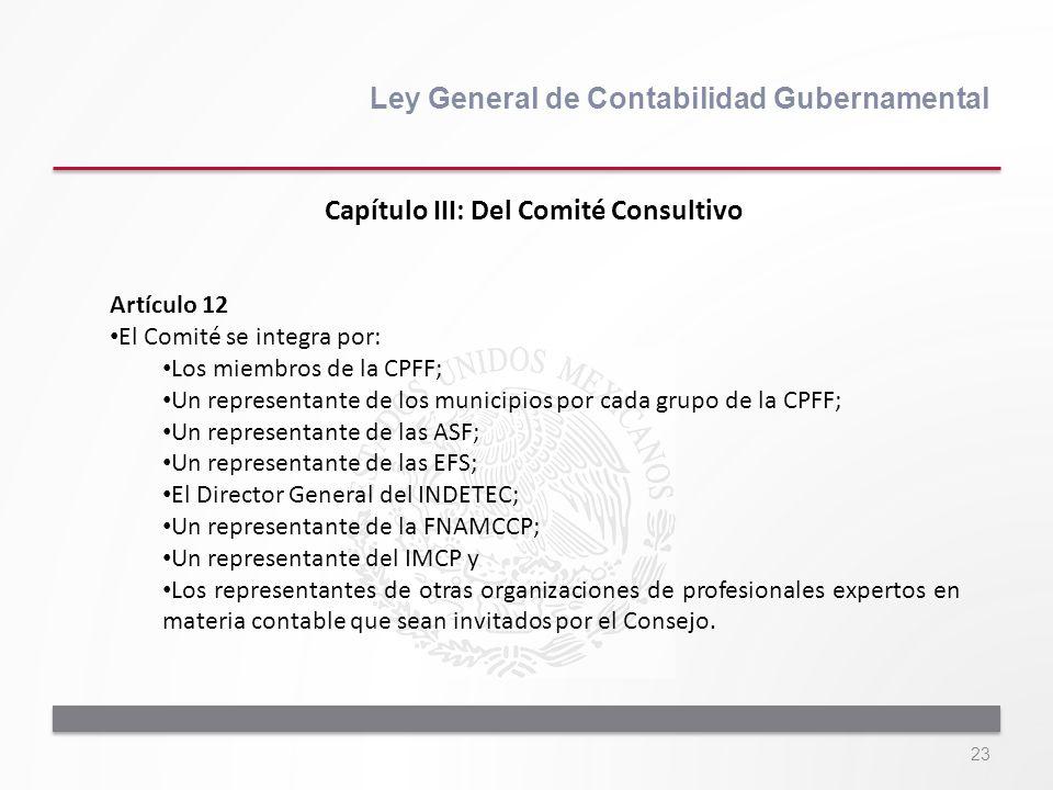 23 Ley General de Contabilidad Gubernamental Artículo 12 El Comité se integra por: Los miembros de la CPFF; Un representante de los municipios por cad