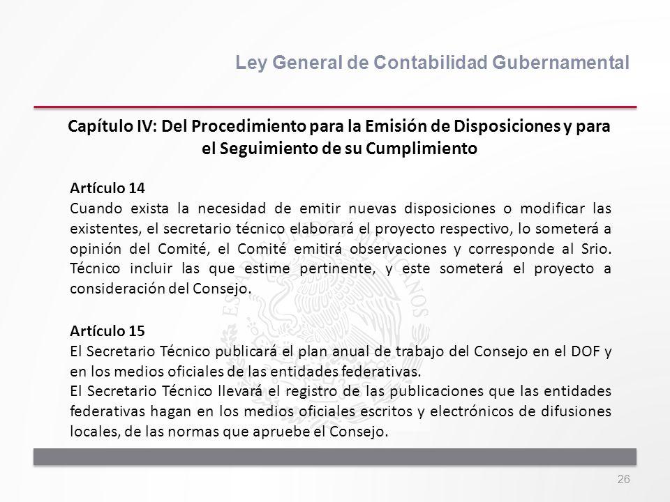 26 Ley General de Contabilidad Gubernamental Artículo 14 Cuando exista la necesidad de emitir nuevas disposiciones o modificar las existentes, el secr