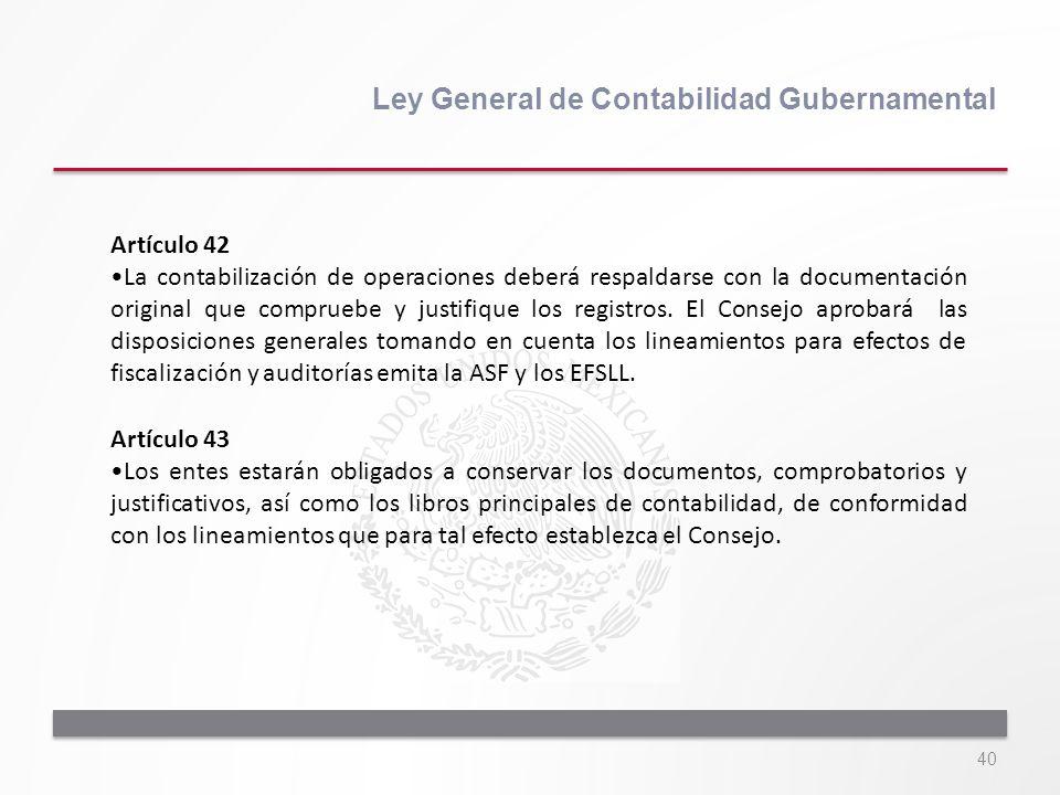 40 Ley General de Contabilidad Gubernamental Artículo 42 La contabilización de operaciones deberá respaldarse con la documentación original que compru