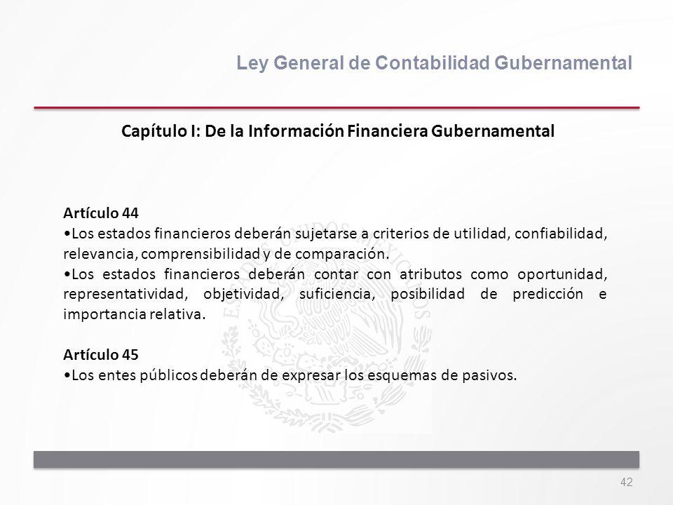 42 Ley General de Contabilidad Gubernamental Artículo 44 Los estados financieros deberán sujetarse a criterios de utilidad, confiabilidad, relevancia,