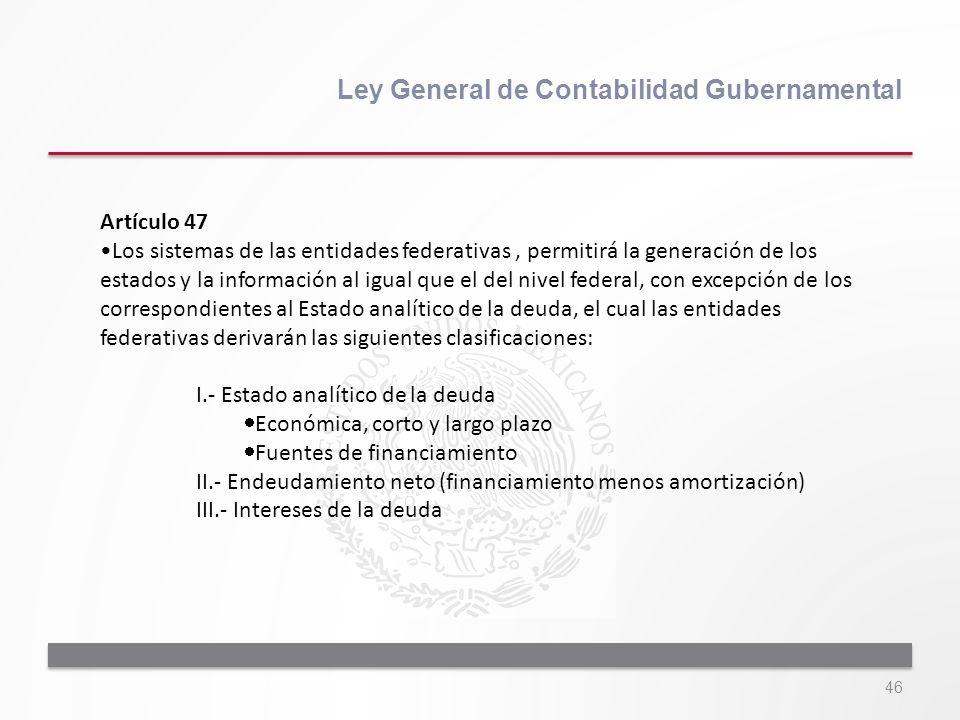 46 Ley General de Contabilidad Gubernamental Artículo 47 Los sistemas de las entidades federativas, permitirá la generación de los estados y la inform
