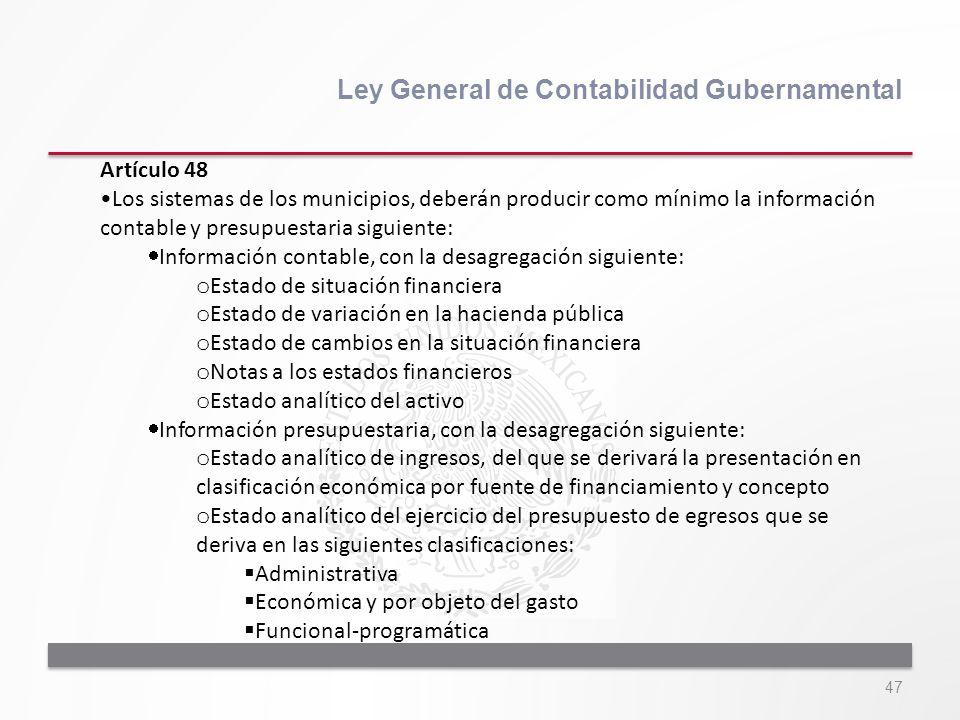 47 Ley General de Contabilidad Gubernamental Artículo 48 Los sistemas de los municipios, deberán producir como mínimo la información contable y presup