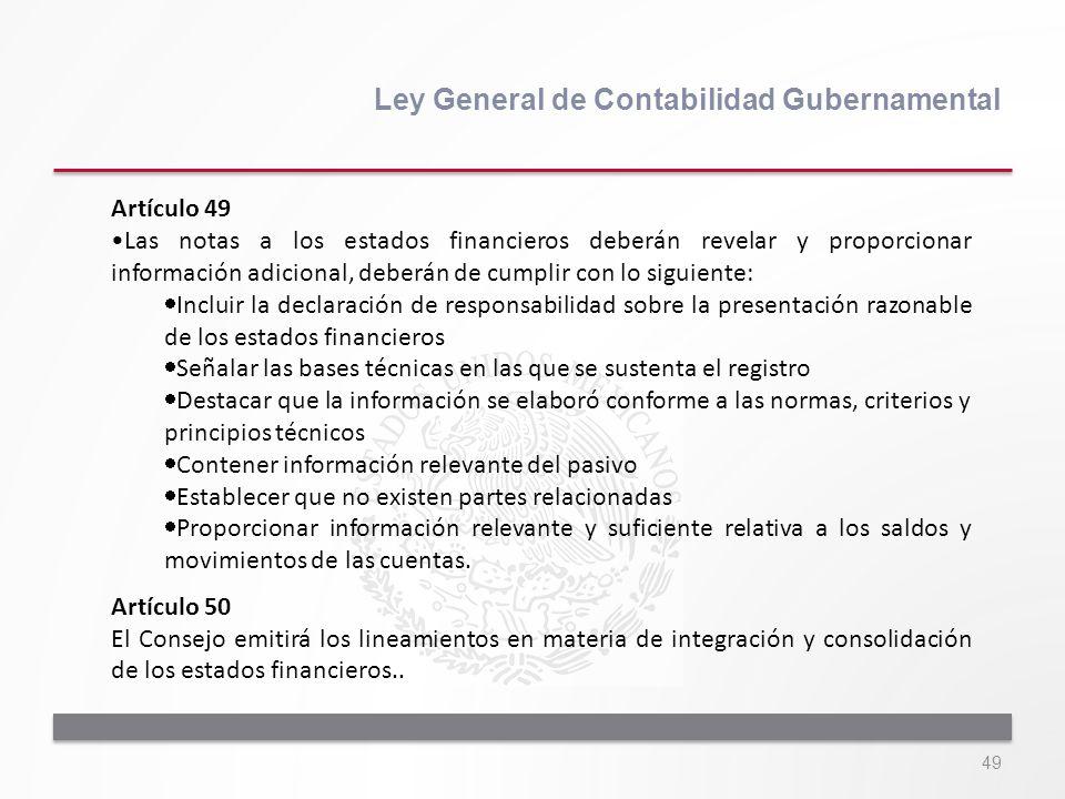 49 Ley General de Contabilidad Gubernamental Artículo 49 Las notas a los estados financieros deberán revelar y proporcionar información adicional, deb