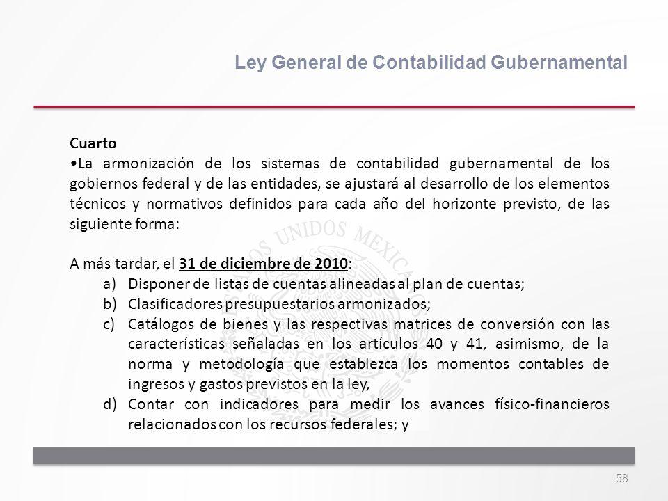 58 Ley General de Contabilidad Gubernamental Cuarto La armonización de los sistemas de contabilidad gubernamental de los gobiernos federal y de las en