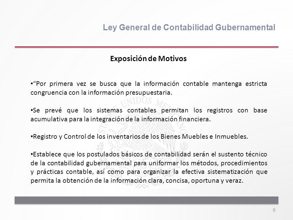 6 Ley General de Contabilidad Gubernamental Por primera vez se busca que la información contable mantenga estricta congruencia con la información pres
