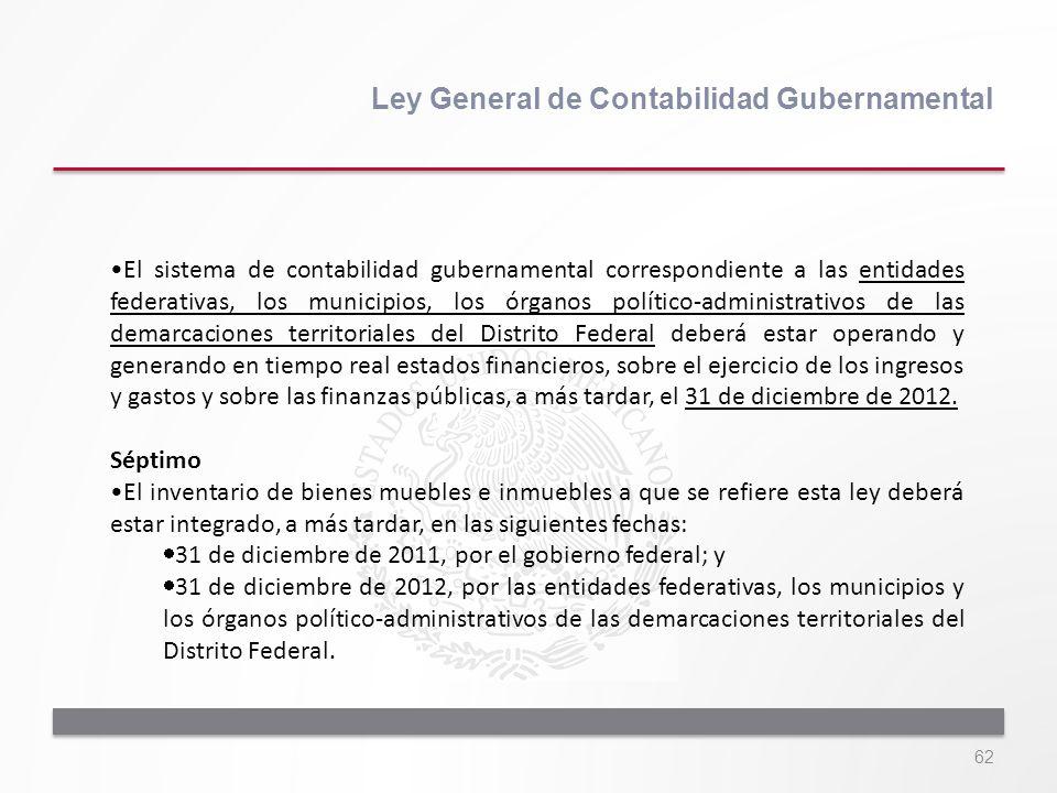 62 Ley General de Contabilidad Gubernamental El sistema de contabilidad gubernamental correspondiente a las entidades federativas, los municipios, los
