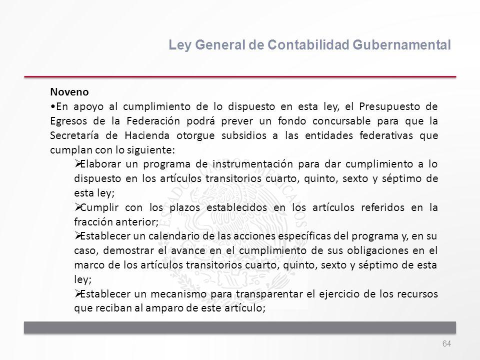 64 Ley General de Contabilidad Gubernamental Noveno En apoyo al cumplimiento de lo dispuesto en esta ley, el Presupuesto de Egresos de la Federación p