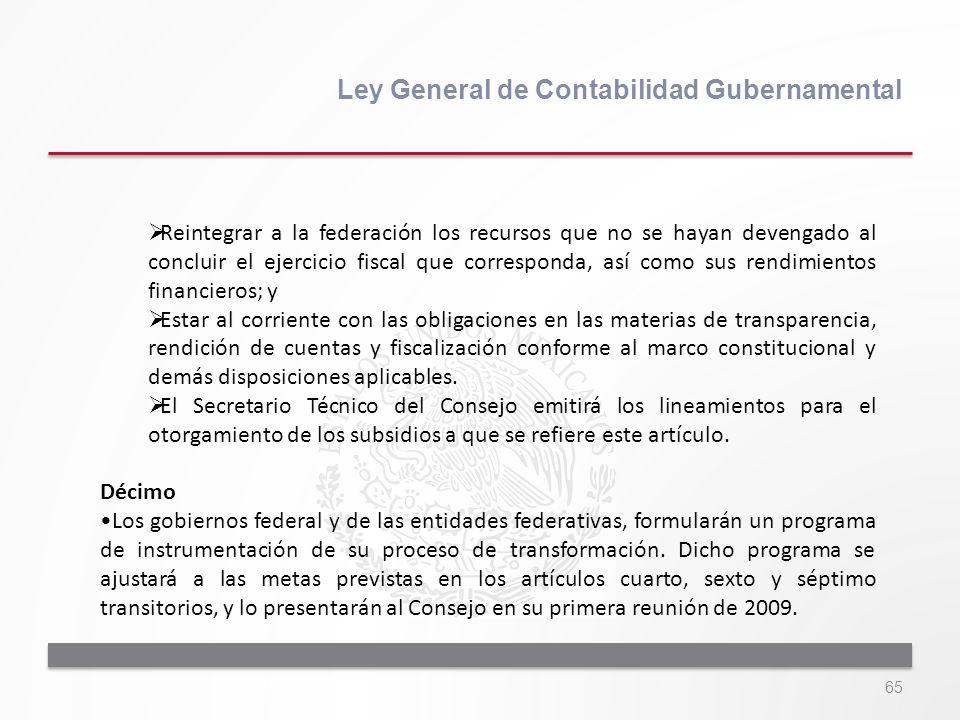 65 Ley General de Contabilidad Gubernamental Reintegrar a la federación los recursos que no se hayan devengado al concluir el ejercicio fiscal que cor