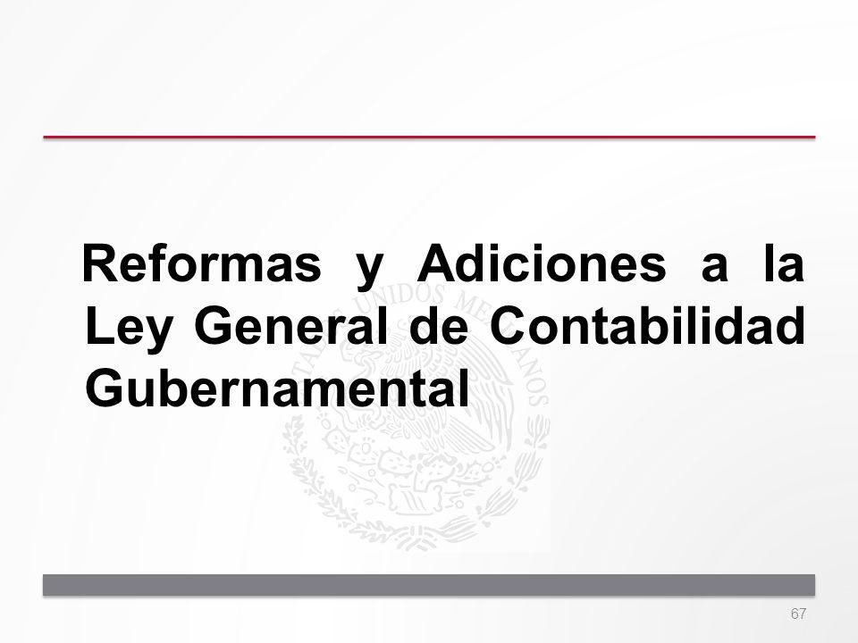 Reformas y Adiciones a la Ley General de Contabilidad Gubernamental 67