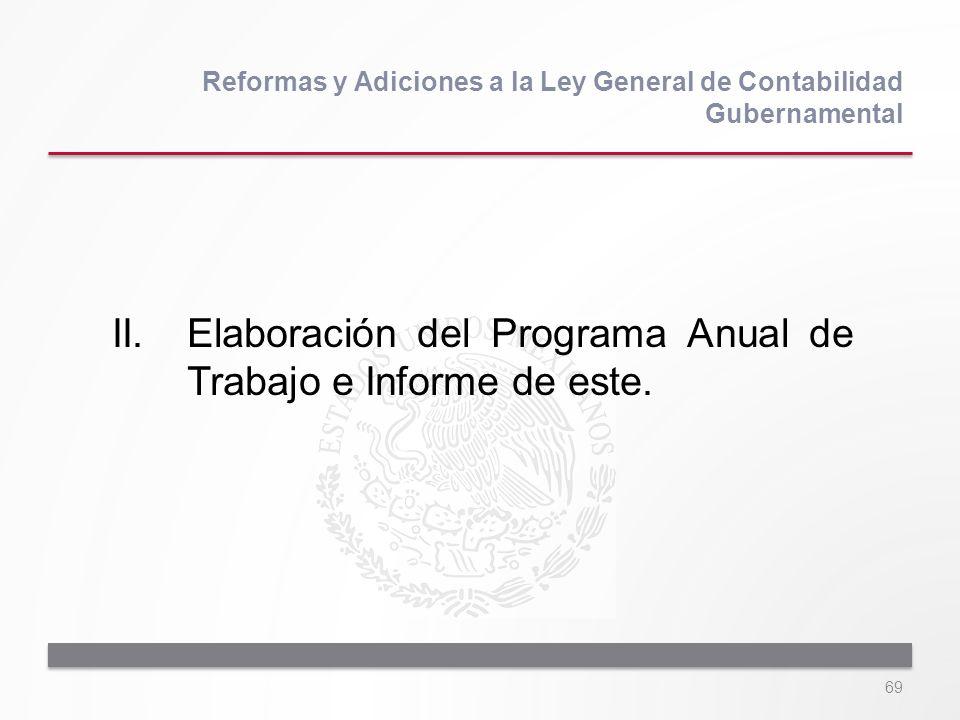69 II.Elaboración del Programa Anual de Trabajo e Informe de este. Reformas y Adiciones a la Ley General de Contabilidad Gubernamental