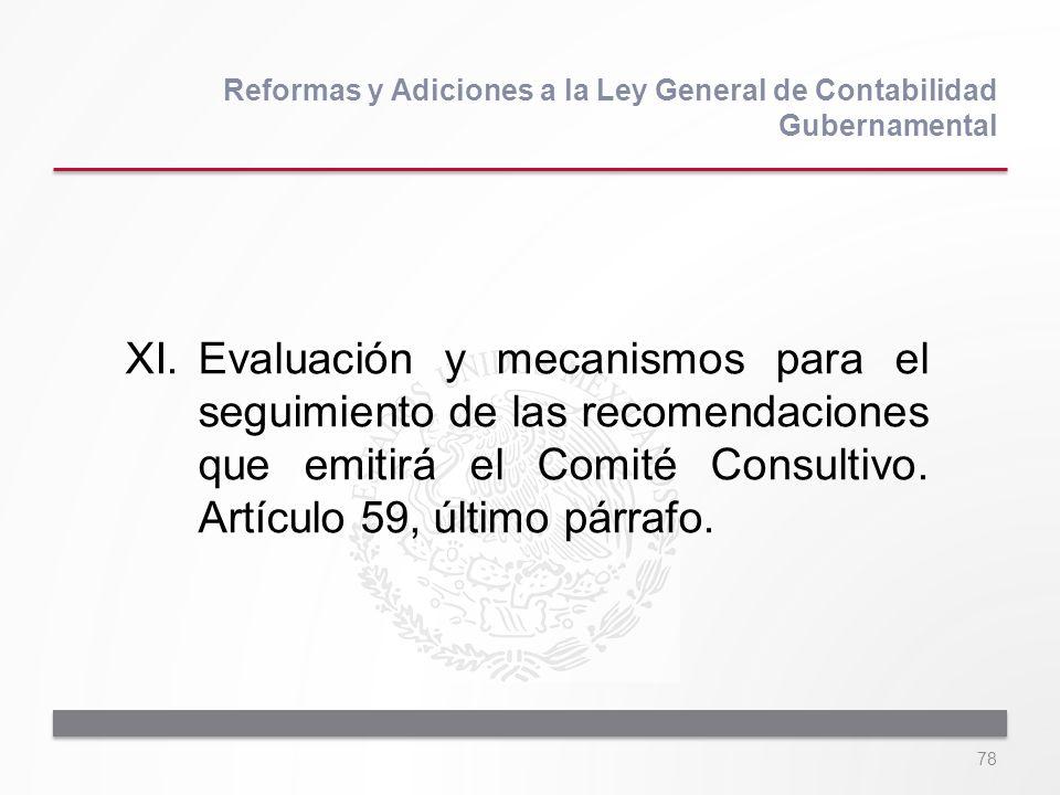 78 XI.Evaluación y mecanismos para el seguimiento de las recomendaciones que emitirá el Comité Consultivo. Artículo 59, último párrafo. Reformas y Adi