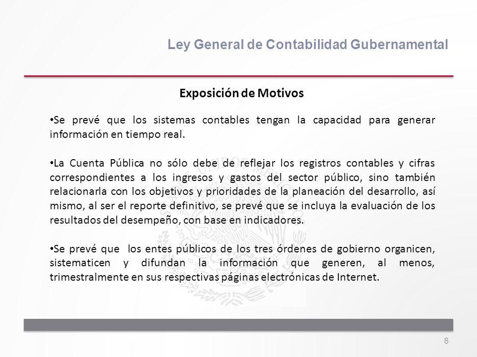 8 Ley General de Contabilidad Gubernamental Se prevé que los sistemas contables tengan la capacidad para generar información en tiempo real. La Cuenta