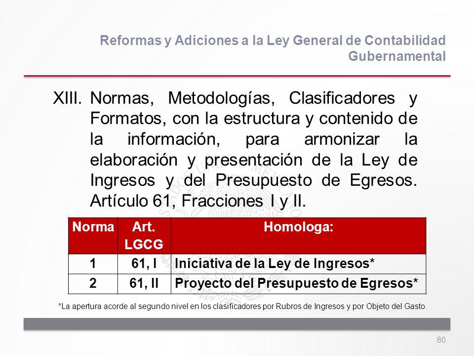 80 XIII.Normas, Metodologías, Clasificadores y Formatos, con la estructura y contenido de la información, para armonizar la elaboración y presentación