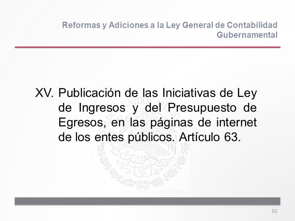 82 XV.Publicación de las Iniciativas de Ley de Ingresos y del Presupuesto de Egresos, en las páginas de internet de los entes públicos. Artículo 63. R