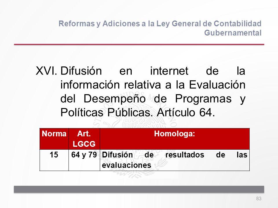 83 XVI.Difusión en internet de la información relativa a la Evaluación del Desempeño de Programas y Políticas Públicas. Artículo 64. Reformas y Adicio