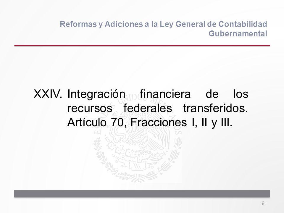 91 XXIV.Integración financiera de los recursos federales transferidos. Artículo 70, Fracciones I, II y III. Reformas y Adiciones a la Ley General de C