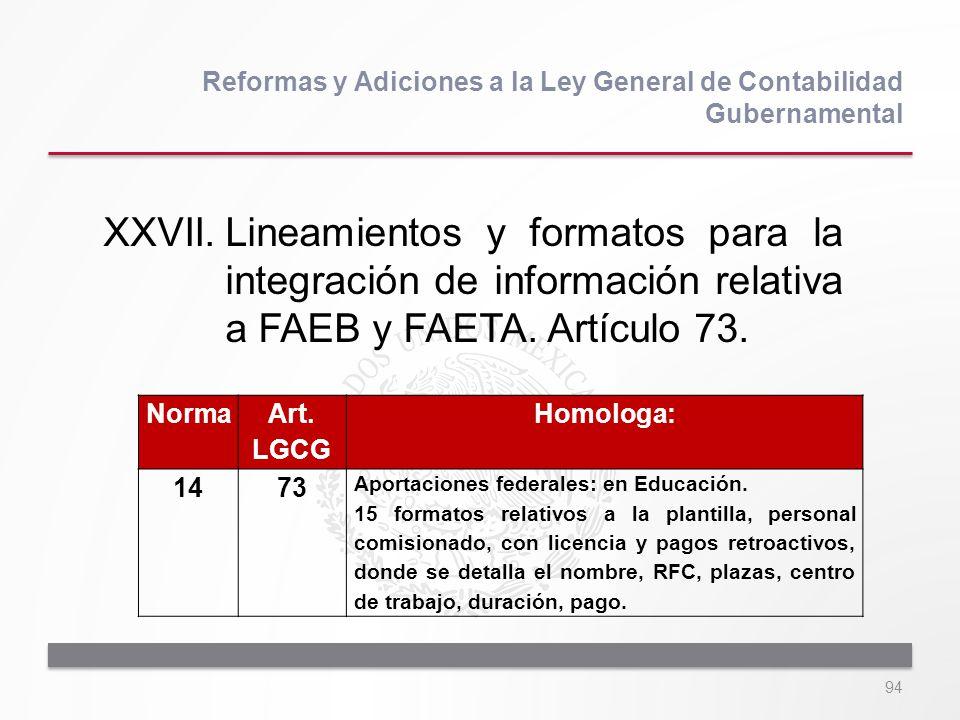 94 XXVII.Lineamientos y formatos para la integración de información relativa a FAEB y FAETA. Artículo 73. Reformas y Adiciones a la Ley General de Con