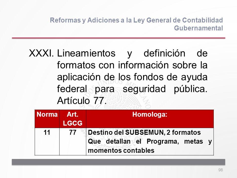 98 XXXI.Lineamientos y definición de formatos con información sobre la aplicación de los fondos de ayuda federal para seguridad pública. Artículo 77.