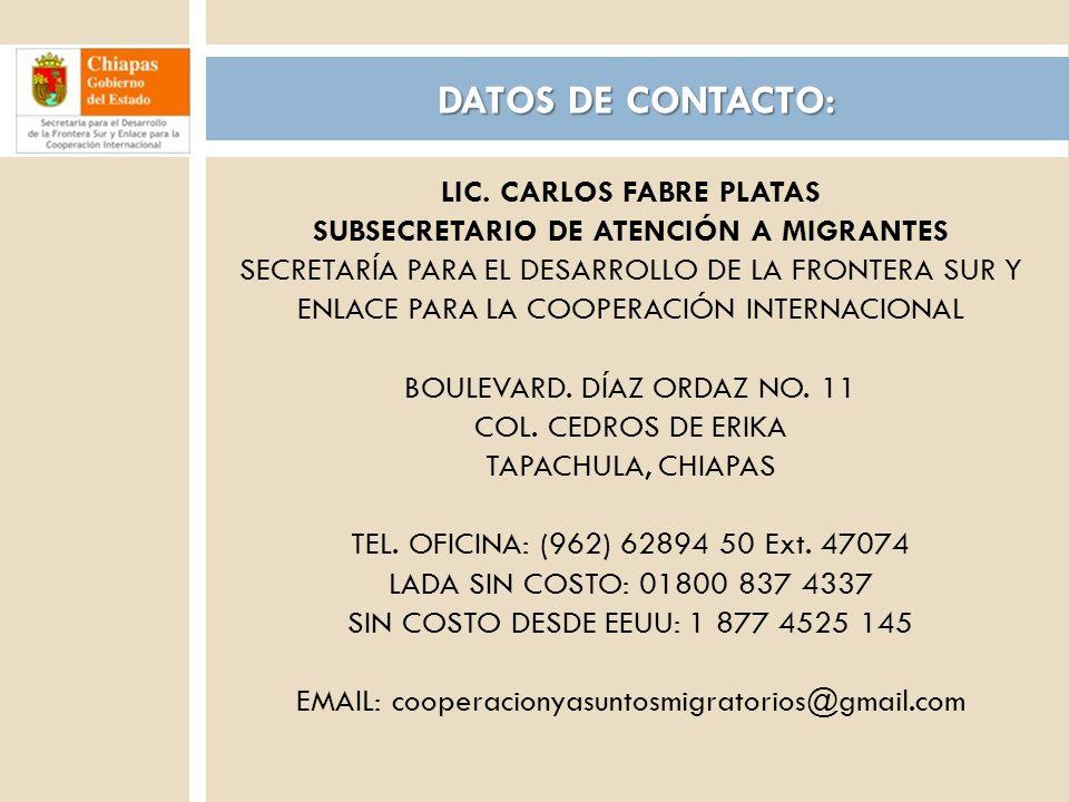 16 DATOS DE CONTACTO: LIC. CARLOS FABRE PLATAS SUBSECRETARIO DE ATENCIÓN A MIGRANTES SECRETARÍA PARA EL DESARROLLO DE LA FRONTERA SUR Y ENLACE PARA LA