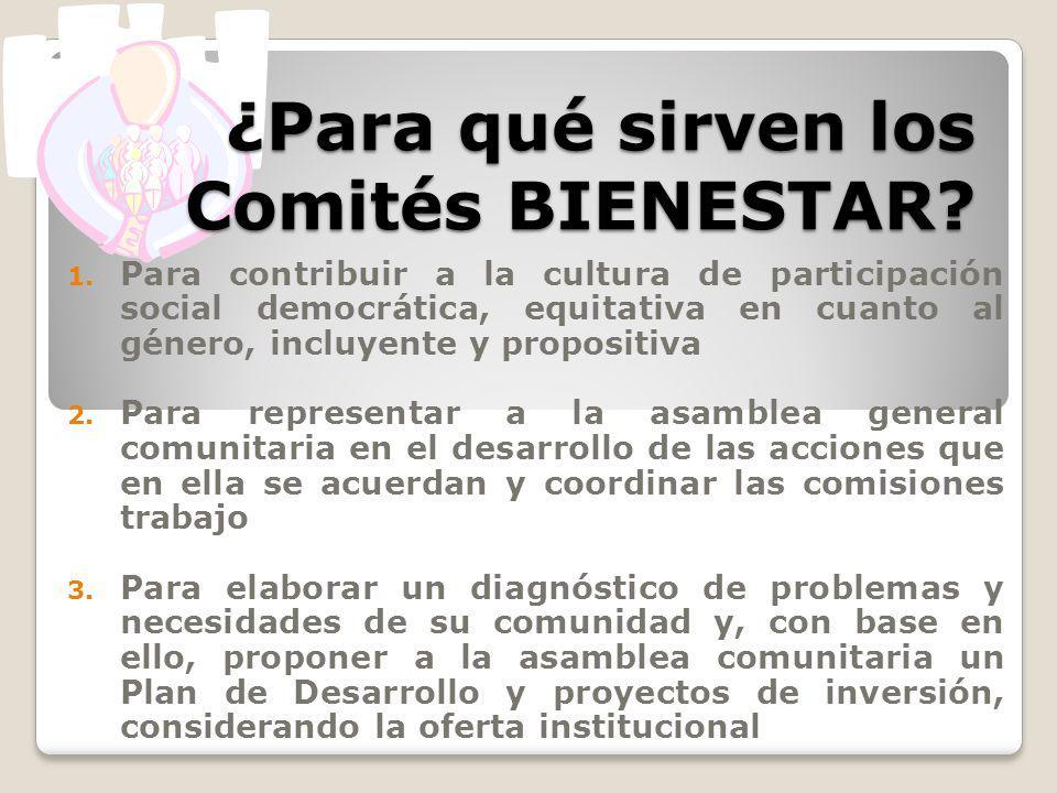 ¿Para qué sirven los Comités BIENESTAR? 1. Para contribuir a la cultura de participación social democrática, equitativa en cuanto al género, incluyent