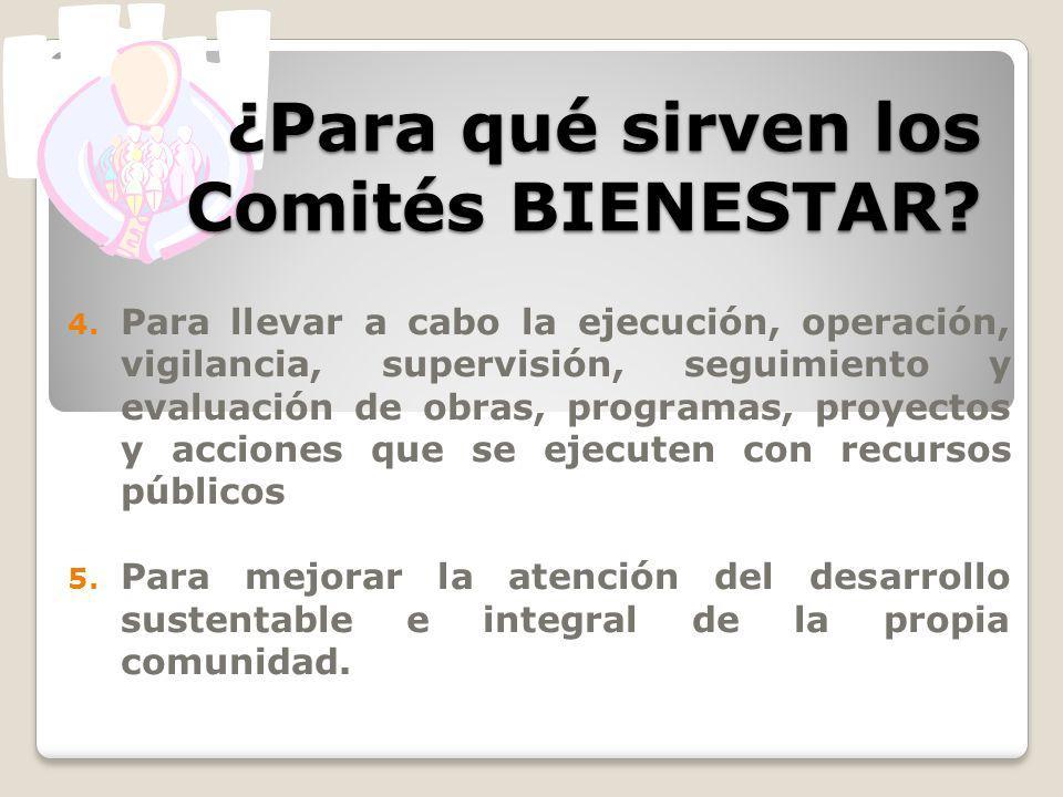 ¿Para qué sirven los Comités BIENESTAR? 4. Para llevar a cabo la ejecución, operación, vigilancia, supervisión, seguimiento y evaluación de obras, pro