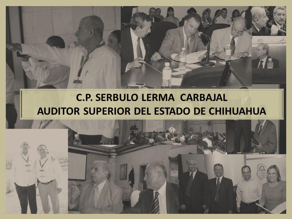 C.P. SERBULO LERMA CARBAJAL AUDITOR SUPERIOR DEL ESTADO DE CHIHUAHUA