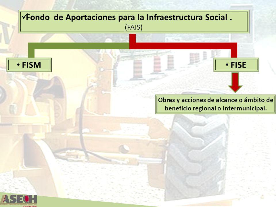 FISM Fondo de Aportaciones para la Infraestructura Social. (FAIS) Obras y acciones de alcance o ámbito de beneficio regional o intermunicipal. FISE