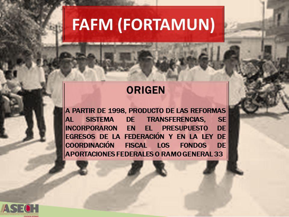 FAFM (FORTAMUN) ORIGEN A PARTIR DE 1998, PRODUCTO DE LAS REFORMAS AL SISTEMA DE TRANSFERENCIAS, SE INCORPORARON EN EL PRESUPUESTO DE EGRESOS DE LA FED