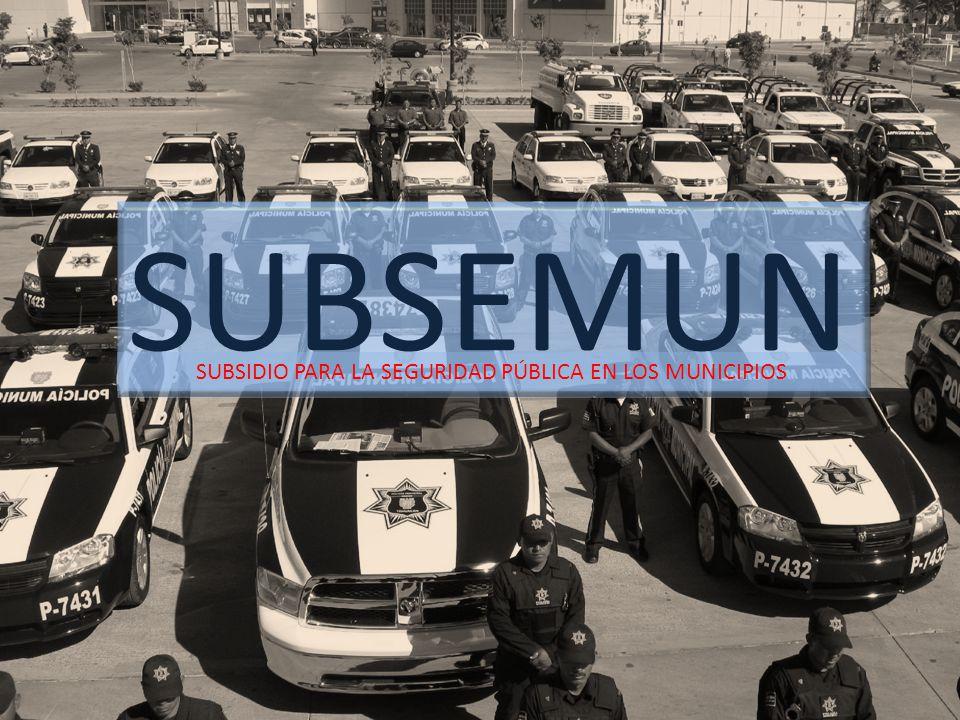 SUBSEMUN SUBSIDIO PARA LA SEGURIDAD PÚBLICA EN LOS MUNICIPIOS