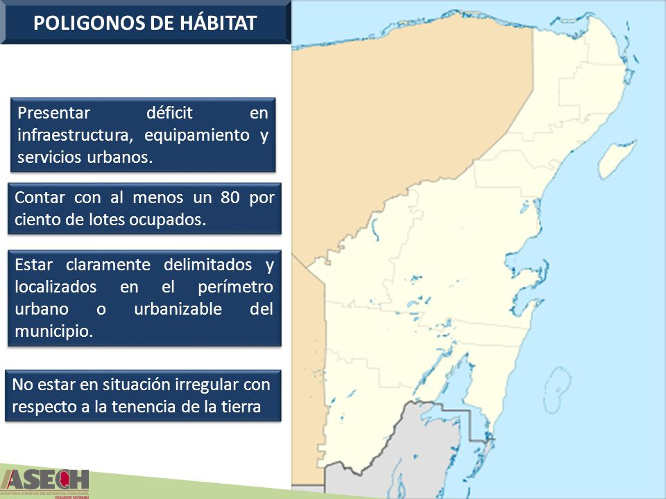 POLIGONOS DE HÁBITAT Presentar déficit en infraestructura, equipamiento y servicios urbanos. Contar con al menos un 80 por ciento de lotes ocupados. E