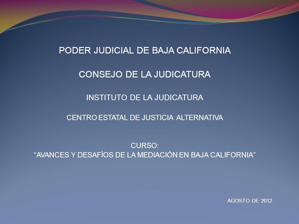 PODER JUDICIAL DE BAJA CALIFORNIA CONSEJO DE LA JUDICATURA INSTITUTO DE LA JUDICATURA CENTRO ESTATAL DE JUSTICIA ALTERNATIVA CURSO: AVANCES Y DESAFÍOS