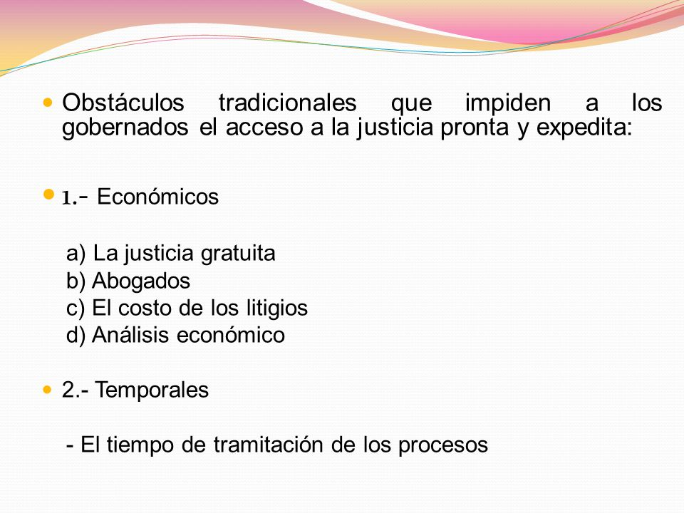 Obstáculos tradicionales que impiden a los gobernados el acceso a la justicia pronta y expedita: 1.- Económicos a) La justicia gratuita b) Abogados c)